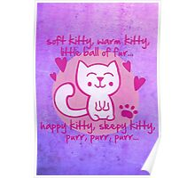 soft kitty, warm kitty, little ball of fur... Poster