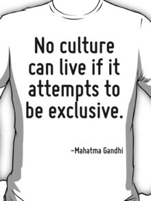 No culture can live if it attempts to be exclusive. T-Shirt