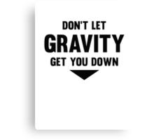 Don't Let Gravity Get You Down Canvas Print