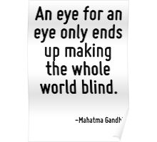 An eye for an eye only ends up making the whole world blind. Poster