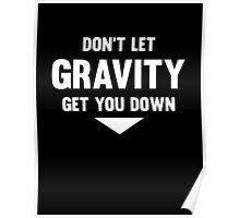 Don't Let Gravity Get You Down Poster