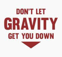 Don't Let Gravity Get You Down by DesignFactoryD