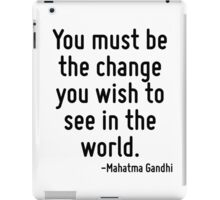 You must be the change you wish to see in the world. iPad Case/Skin