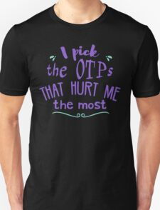 i pick the otps that hurt me the most - fangirl Unisex T-Shirt