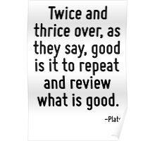 Twice and thrice over, as they say, good is it to repeat and review what is good. Poster