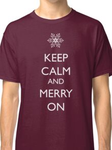 Keep Calm and Merry On Classic T-Shirt