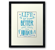 Life is so much better when you're in a fandom Framed Print