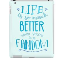 Life is so much better when you're in a fandom iPad Case/Skin