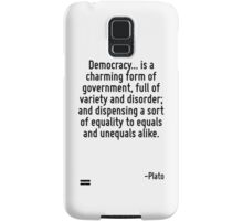 Democracy... is a charming form of government, full of variety and disorder; and dispensing a sort of equality to equals and unequals alike. Samsung Galaxy Case/Skin