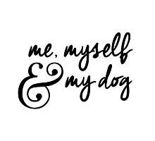 Me, myself & my dog. Photographic Print