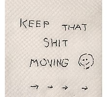 Keep that Shit Moving Photographic Print