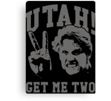Utah Get Me Two Canvas Print