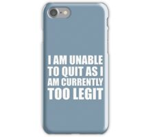 Too Legit To Quit iPhone Case/Skin