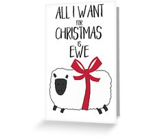 Punny Christmas - All I Want for Christmas is Ewe Greeting Card