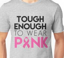 Tough Enough To Wear Pink- Proceeds Will Be Donated to Susan G. Komen Unisex T-Shirt