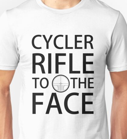 CYCLER RIFLE TO THE FACE Unisex T-Shirt