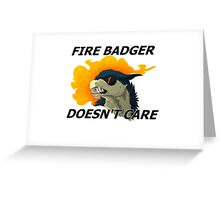 Fire Badger Doesn't Care Greeting Card