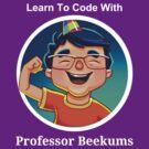 Learn To Code With Professor Beekums by ProfBeekums