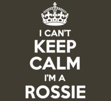 I can't keep calm, Im a ROSSIE by icant