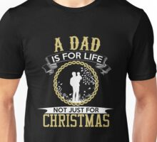 Christmas - A Dad Is For Life Not Just For Christmas Unisex T-Shirt