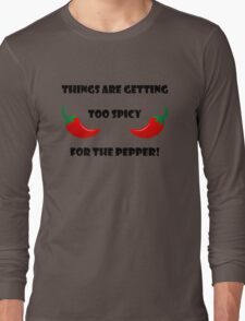 Too spicy for the pepper Long Sleeve T-Shirt
