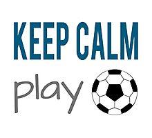 Keep Calm Play Soccer Photographic Print