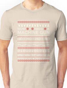 Christmas - Now I Have A Machine Gun Ho Ho Ho Unisex T-Shirt