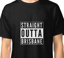 Straight Outta Brisbane Classic T-Shirt