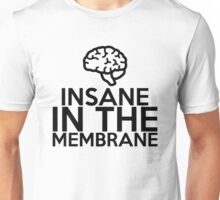 Insane in the Membrane Unisex T-Shirt