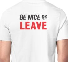 Be Nice Or Leave Unisex T-Shirt