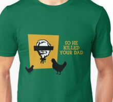 So he killed your dad... Unisex T-Shirt