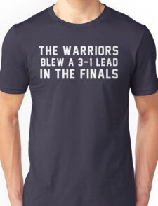 The Warriors Blew a 3-1 Lead in the Finals Unisex T-Shirt