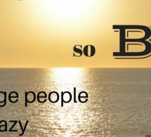 Dream so BIG that average people call you crazy Sticker