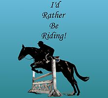 I'd Rather Be Riding! Equestrian Horse by Patricia Barmatz