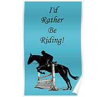I'd Rather Be Riding! Equestrian Horse Poster