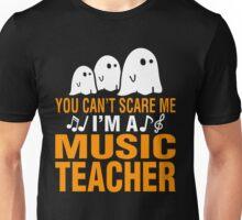 You can not scare me i am a music teacher Tshirt Unisex T-Shirt