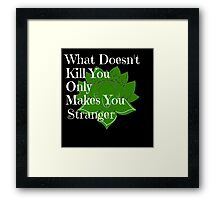 What Doesn't Kill You Framed Print