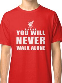 you never walk alone Classic T-Shirt