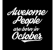 awesome people are born in october  Photographic Print