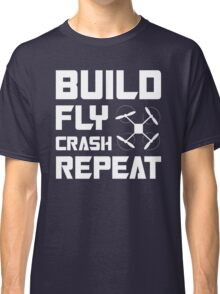 BUILD FLY CRASH REPEAT - QUADCOPTER T-SHIRT Classic T-Shirt