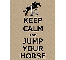 Keep Calm & Jump Your Horse  Photographic Print