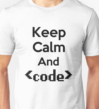 Keep Calm And Code Unisex T-Shirt