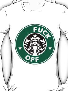 Starbucks Fuck Off T-Shirt