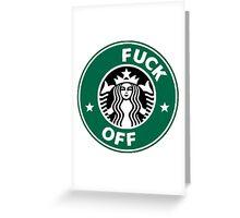 Starbucks Fuck Off Greeting Card
