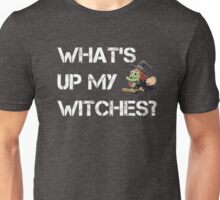 What 's Up My Witches? - Funny Halloween Shirt Unisex T-Shirt