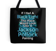 If I had a Black Light... Tote Bag