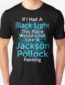 If I had a Black Light... Unisex T-Shirt