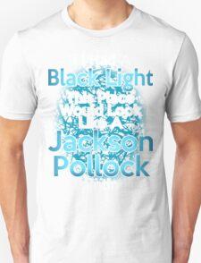 If I had a Black Light... Unisex T-Shirt