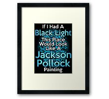 If I had a Black Light... Framed Print