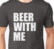Beer With Me - Bear With me Unisex T-Shirt